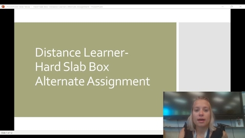 Thumbnail for entry Distance Learner Hard Slab Alternate Assignment Video Presentation