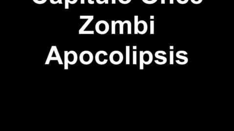 Thumbnail for entry Capitulo Once - Zombi Apocolipsis