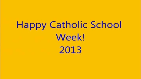 Thumbnail for entry 2013 Catholic Schools Week in Interviews and Pictures!