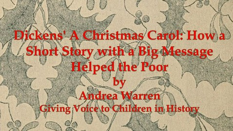 Thumbnail for entry Dickens' A Christmas Carol; How a Short Story with a Big Message Helped the Poor, By Andrea Warren
