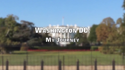 Thumbnail for entry Washington DC: My Journey