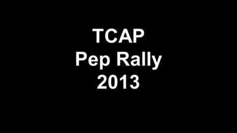 Thumbnail for entry TCAP Pep Rally 2013