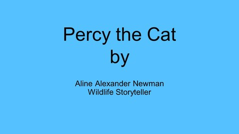 Thumbnail for entry PercyTheCat by Aline Alexander Newman, Wildlife Storyteller