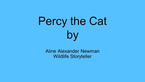 Thumbnail for entry Percy The Cat by Aline Alexander Newman, Wildlife Storyteller