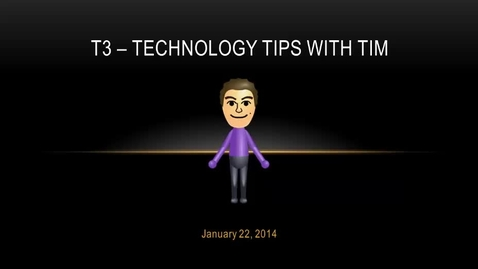 Thumbnail for entry T3 - Technology Tips with Tim - January 22, 2014
