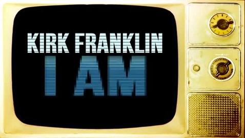 Thumbnail for entry I Am (Kirk Franklin)