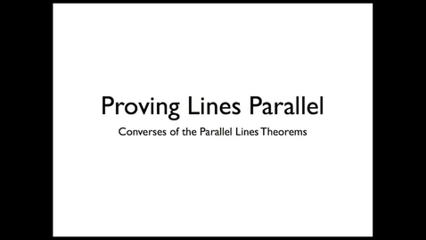 Thumbnail for entry Converses of the Parallel Lines Theorems