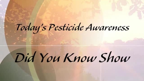 Thumbnail for entry Pesticide Awareness Did You know Show