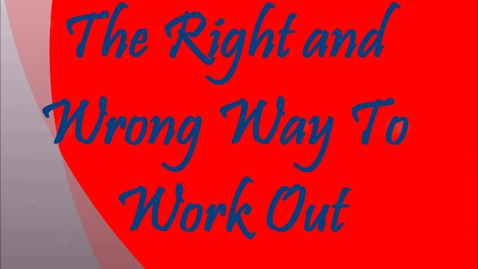 Thumbnail for entry The Right and Wrong Way to Workout!
