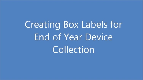 Thumbnail for entry Creating Box Labels for End of Year Device Collection