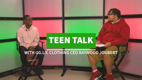 Thumbnail for entry Teen Talk with UG.L.Y. CEO Raywood Joubert