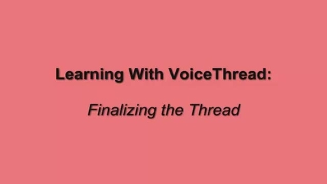 Thumbnail for entry Finalizing a VoiceThread Presentation