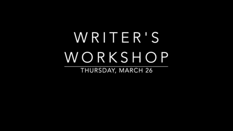 Thumbnail for entry Writer's Workshop- Thursday, March 26.mp4