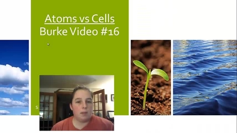 Thumbnail for entry Burke Video 16 atoms vs cells