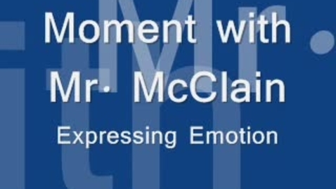 Thumbnail for entry Moment with Mr. McClain - Expressing Emotions
