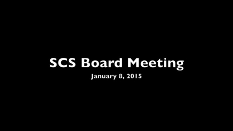 Thumbnail for entry SCS Board Meeting:  January 8, 2015
