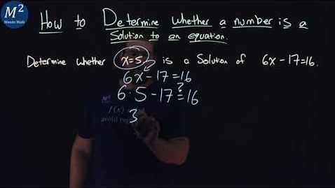Thumbnail for entry How to Determine Whether a Number is a Solution to an Equations | Part 1 of 2 | Minute Math