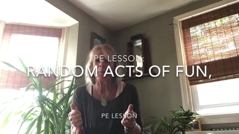 Thumbnail for entry PE Lesson: Random Acts of Fun!