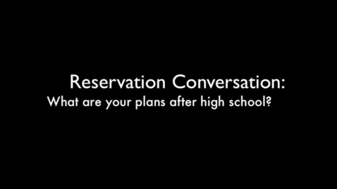 Thumbnail for entry Reservation Conversations: Senior Plans After High School