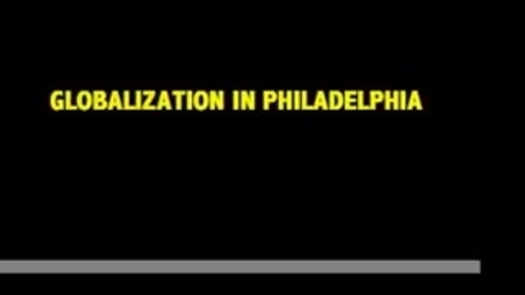 Thumbnail for entry Globalization in Philadelphia