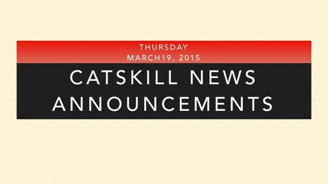 Thumbnail for entry Catskill News Announcements 3.19.15