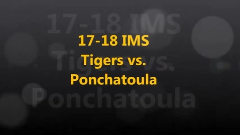 Thumbnail for entry 17-18 IMS Tigers vs. Ponchatoula