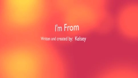 """Thumbnail for entry Kelsey's """"I'm From"""" Poem"""