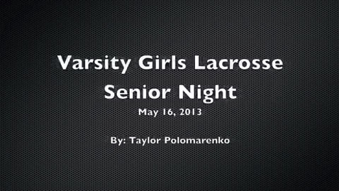 Thumbnail for entry Varsity Girls Lacrosse Senior Night