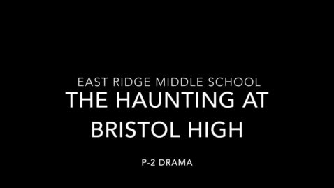 Thumbnail for entry ERHS Clermont Short Film The Haunting at Bristol high