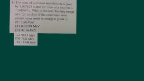 Thumbnail for entry Marcum AP physics binding energy of an atom # 3 nuclear physics problem