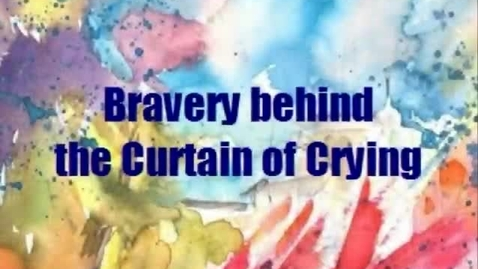 Thumbnail for entry Bravery Behind the Curtain of Crying