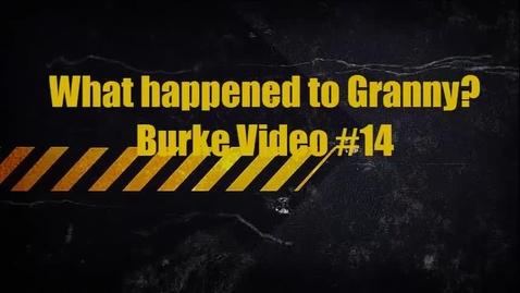 Thumbnail for entry Burke Video 14 Granny Report