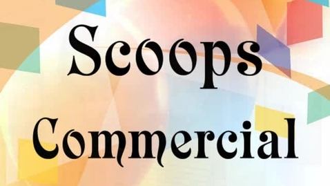 Thumbnail for entry Scoops Commercial 07