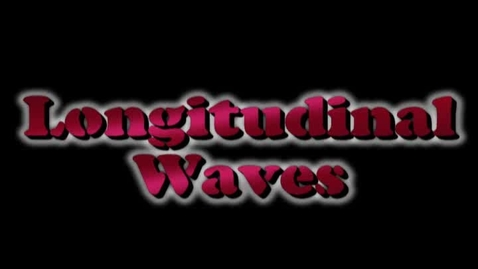 Thumbnail for entry Introduction to Longitudinal Waves