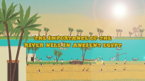 Thumbnail for entry The Importance Of The River Nile in Ancient Egypt