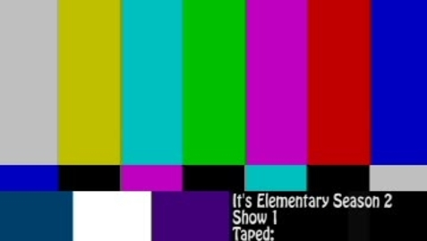 Thumbnail for entry It's Elementary Season 2 Show 2