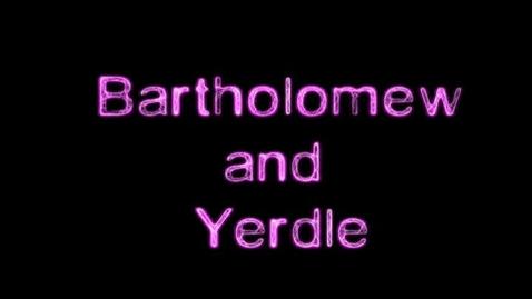 Thumbnail for entry Bartholomew & yerdle