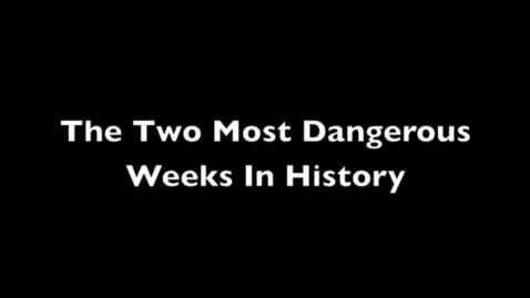 Thumbnail for entry John. F Kennedy, The Two Most Dangerous Weeks in History