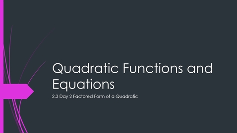 Thumbnail for entry VIDEO 2.3 Day 2 Factored Form of a Quadratic