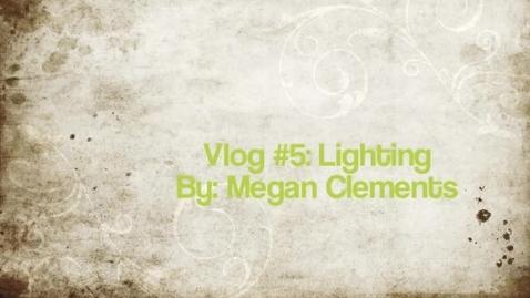 Thumbnail for entry Vlog #5: Lighting Megan Clements