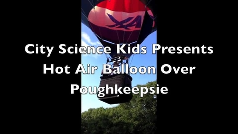 Thumbnail for entry City Science Kids Presents: Hot Air Balloon Over Poughkeepsie