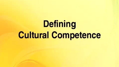 Thumbnail for entry Cultural Competence 2 -- Defining Cultural Competence