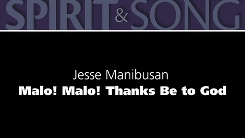 Thumbnail for entry Malo! Malo! Thanks be to God – Jesse Manibusan [official lyric video]