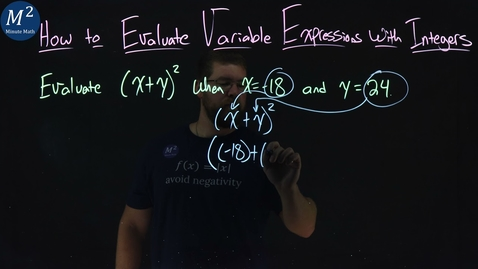 Thumbnail for entry How to Evaluate Variable Expressions with Integers | Part 4 of 4 | Evaluate (x+y)^2 when x=-18; y=2