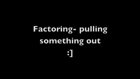 Thumbnail for entry Factoring: Pulling Out Common Terms