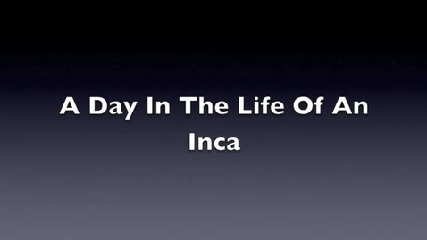 Thumbnail for entry A day in the life of an inca 2