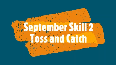 Thumbnail for entry September Skill 2 - Toss and Catch