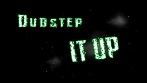 Thumbnail for entry DubStep It Up