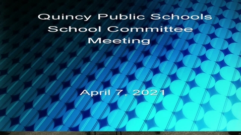 Thumbnail for entry School Committee April 7, 2021