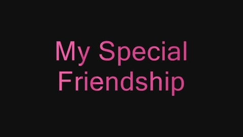 Thumbnail for entry My Special FriendShip
